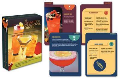 The Craft of the Cocktail Deck: Artful Tips and Delicious Recipes for Serving Masterful Cocktails by Dale DeGroff