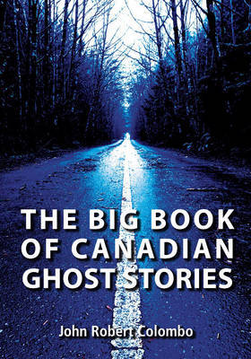 The Big Book of Canadian Ghost Stories by John Robert Colombo image