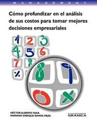 Como Profundizar En El Analisis De Sus Costos Para Tomar Mejores Decisiones Empresariales by Mariano Enrique Ramos Mejia