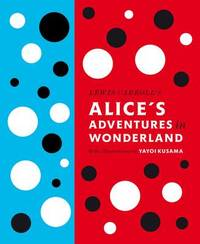 Lewis Carroll's Alice's Adventures in Wonderland: With Artwork by Yayoi Kusama by Lewis Carroll
