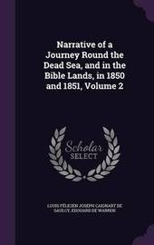 Narrative of a Journey Round the Dead Sea, and in the Bible Lands, in 1850 and 1851, Volume 2 by Louis Felicien Joseph Caigna De Saulcy