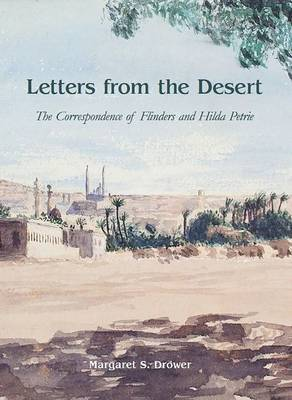 Letters from the Desert: The Correspondence of Flinders and Hilda Petrie by Margaret S. Drower image