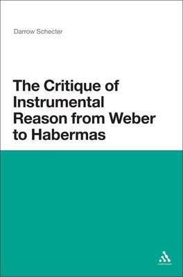 The Critique of Instrumental Reason from Weber to Habermas by Darrow Schecter image