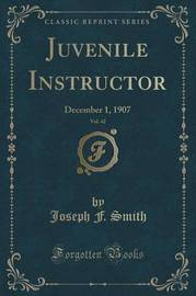 Juvenile Instructor, Vol. 42 by Joseph F. Smith