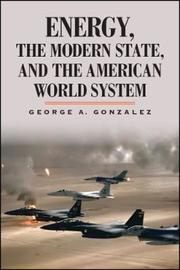 Energy, the Modern State, and the American World System by George A Gonzalez