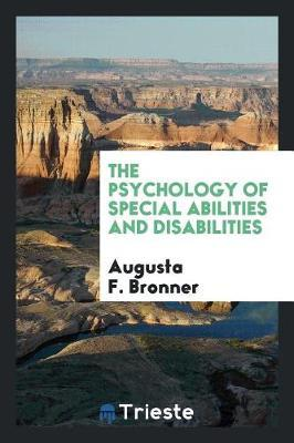 The Psychology of Special Abilities and Disabilities by Augusta F. Bronner image