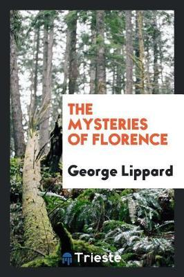 The Mysteries of Florence by George Lippard