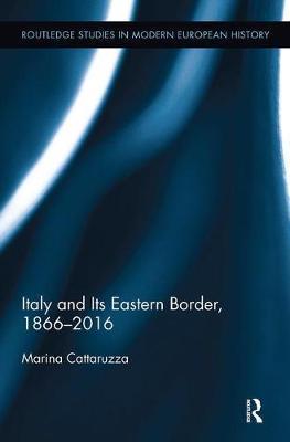 Italy and Its Eastern Border, 1866-2016 by Marina Cattaruzza