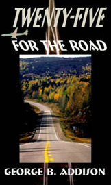 Twenty-five for the Road by George B. Addison