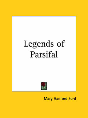 Legends of Parsifal (1904) by Mary Hanford Ford