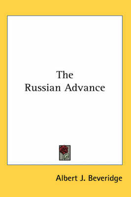The Russian Advance by Albert J Beveridge