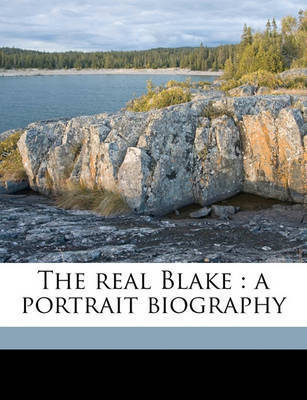 The Real Blake: A Portrait Biography by Edwin John Ellis