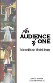 An Audience of One-The Purpose and Necessity of Prophetic Movement by Nabiyah Baht Yehuda