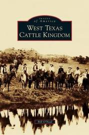 West Texas Cattle Kingdom by Bill O'Neal