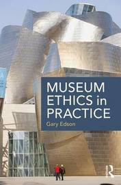 Museum Ethics in Practice by Gary Edson