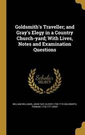 Goldsmith's Traveller; And Gray's Elegy in a Country Church-Yard; With Lives, Notes and Examination Questions by William Williams