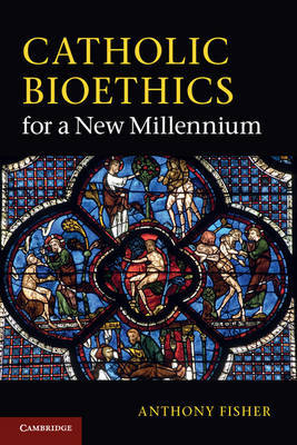 Catholic Bioethics for a New Millennium by Anthony Fisher