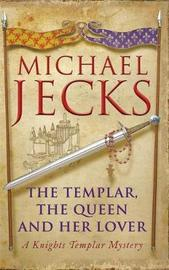 The Templar, the Queen and Her Lover (Knights Templar Mysteries 24) by Michael Jecks