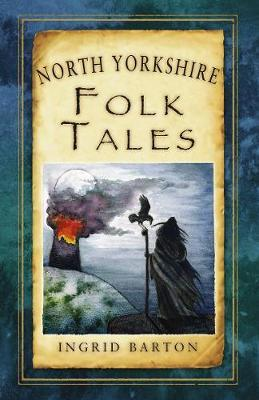 North Yorkshire Folk Tales by Ingrid Barton