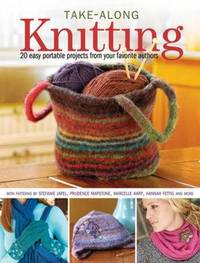 Take-Along Knitting: 20 Easy Portable Projects from Your Favorite Authors image
