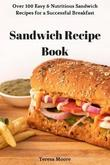 Sandwich Recipe Book by Teresa Moore