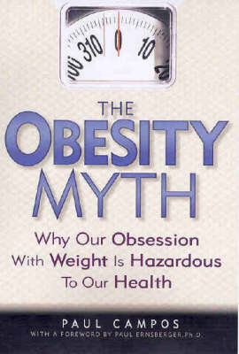 The Obesity Myth: Why Our Obsessions with Weight is Hazardous to Our Health by Paul Campos image