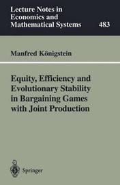 Equity, Efficiency and Evolutionary Stability in Bargaining Games with Joint Production by Manfred Konigstein