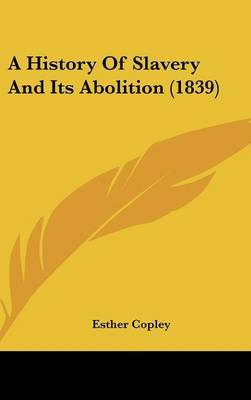 A History Of Slavery And Its Abolition (1839) by Esther Copley image