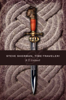 Steve Sherman, Time-Traveler! by R.T. Caldwell
