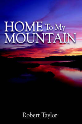 Home To My Mountain by Robert Taylor