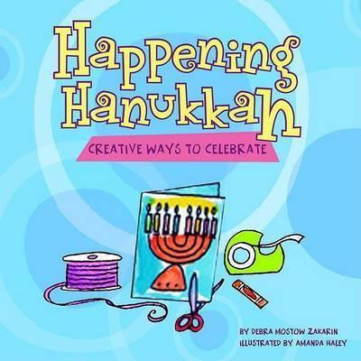 Happening Hanukka by Debra Mostow Zakarin