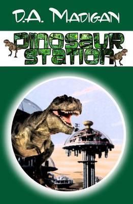 Dinosaur Station by D. A. Madigan