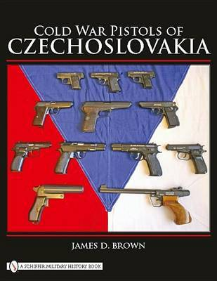 Cold War Pistols of Czechoslovakia by James D Brown image