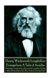 Henry Wadsworth Longfellow - Evangeline by Henry Wadsworth Longfellow