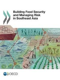 Building food security and managing risk in Southeast Asia by Organization for Economic Cooperation and Development image