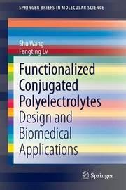 Functionalized Conjugated Polyelectrolytes by Shu Wang