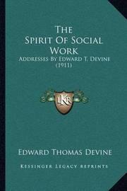 The Spirit of Social Work: Addresses by Edward T. Devine (1911) by Edward Thomas Devine
