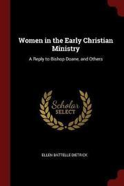Women in the Early Christian Ministry by Ellen Battelle Dietrick image