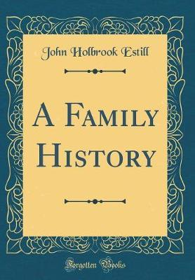 A Family History (Classic Reprint) by John Holbrook Estill image