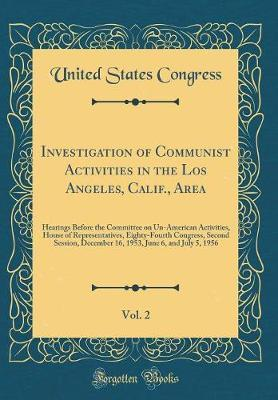 Investigation of Communist Activities in the Los Angeles, Calif., Area, Vol. 2 by United States Congress