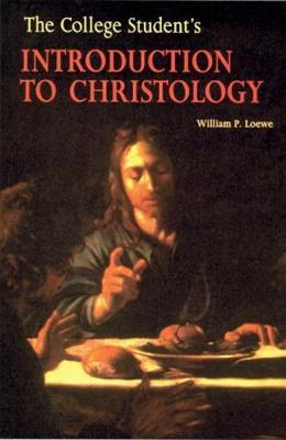 The College Student's Introduction to Christology by William P. Loewe image