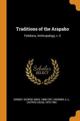 Traditions of the Arapaho by George Amos Dorsey