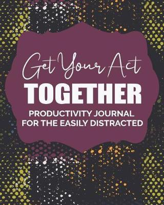 Get Your Act Together by Busy Bee Journals