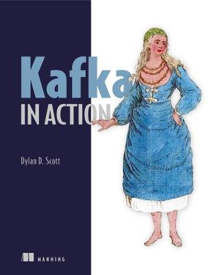 Kafka in Action by Dylan Scott
