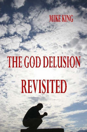 The God Delusion Revisited by Mike King