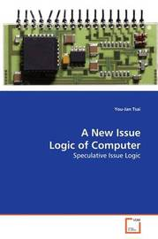A New Issue Logic of Computer by You-Jan Tsai