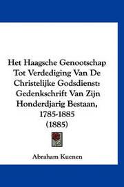 Het Haagsche Genootschap Tot Verdediging Van de Christelijke Godsdienst: Gedenkschrift Van Zijn Honderdjarig Bestaan, 1785-1885 (1885) by Abraham Kuenen
