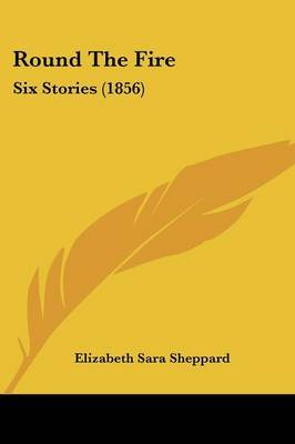 Round The Fire: Six Stories (1856) by Elizabeth Sara Sheppard image
