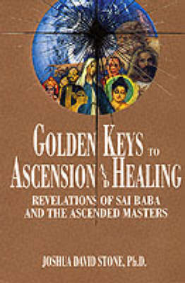 Golden Keys to Ascension and Healing by Joshua David Stone