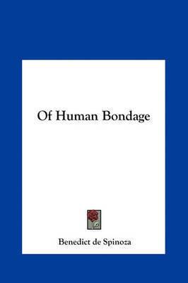 Of Human Bondage by Benedict de Spinoza